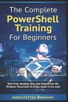 Boekomslag van 'The Complete PowerShell Training For Beginners: Start from absolute zero, and learn to use the Windows Powershell as it was meant to be used.'