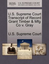 U.S. Supreme Court Transcript of Record Grant Timber & Mfg Co V. Gray