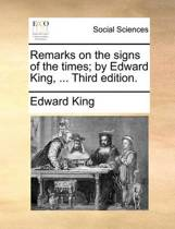 Remarks on the Signs of the Times; By Edward King, ... Third Edition