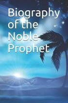Biography of the Noble Prophet