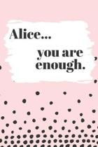 Alice You are Enough