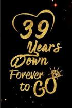 39 Years Down Forever to Go: Blank Lined Journal, Notebook - Perfect 39th Anniversary Romance Party Funny Adult Gag Gift for Couples & Friends. Per