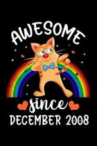 Awesome Since December 2008: Cute Rainbow Cat Notebook Journal Perfect Gift for December 11th girl who Loves Cat, Beautiful Birthday Gift Better th