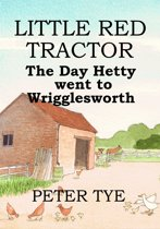 Little Red Tractor: The Day Hetty Went to Wrigglesworth