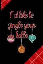 I'd Like To Jingle Your Balls: Notebook Journal Composition Blank Lined Diary Notepad 120 Pages Paperback Red and Black Naughty Xmas