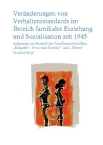 Veränderungen von Verhaltensstandards im Bereich familialer Erziehung und Sozialisation seit 1945