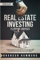 Real Estate Investing - Flipping Houses