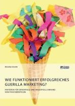 Wie funktioniert erfolgreiches Guerilla Marketing? Faktoren f r den Erfolg und Misserfolg anhand von Praxisbeispielen
