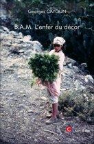 B.A.M. L'enfer du décor