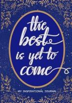 The Best Is Yet To Come My Inspirational Journal