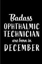 Badass Ophthalmic Technicians are Born in December: Perfect Gift for Birthday, Appreciation day, Business conference, management week, recognition day