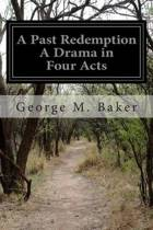A Past Redemption a Drama in Four Acts