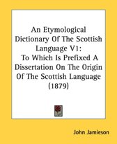 An Etymological Dictionary of the Scottish Language V1