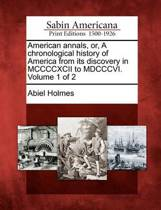 American Annals, Or, a Chronological History of America from Its Discovery in MCCCCXCII to MDCCCVI. Volume 1 of 2