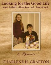 A Memoir: Looking for the Good Life and Other Stories of Survival
