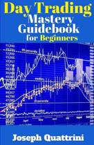 Day Trading Mastery Guidebook for Beginners