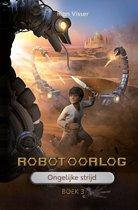 Robotoorlog 3 - Robotoorlog – Boek 3: Ongelijke strijd