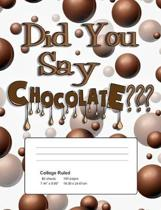 Did You Say Chocolate: College Ruled Composition Notebook - 50 Sheets, 100 Pages