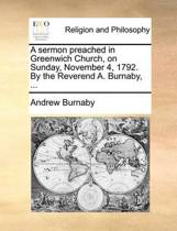 A Sermon Preached in Greenwich Church, on Sunday, November 4, 1792. by the Reverend A. Burnaby, ...