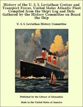 History of the U. S. S. Leviathan: Cruiser and Transport Forces, United States Atlantic Fleet Compiled from the Ship's Log and Data Gathered by the History Committee on Board the Ship