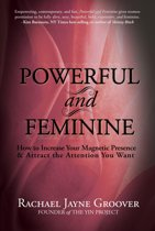 Powerful and Feminine: How to Increase Your Magnetic Presence & Attract the Attention You Want