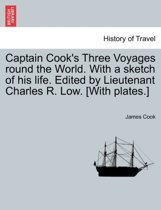 Captain Cook's Three Voyages Round the World. with a Sketch of His Life. Edited by Lieutenant Charles R. Low. [With Plates.]