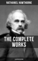 THE COMPLETE WORKS OF NATHANIEL HAWTHORNE (Illustrated Edition)