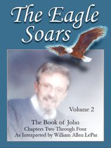 The Eagle Soars: Volume 2; The Book of John, Chapters 2-4