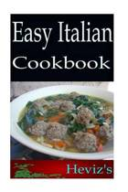 Easy Italian 101. Delicious, Nutritious, Low Budget, Mouth Watering Easy Italian Cookbook