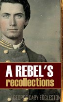 A Rebel's Recollections (Expanded, Annotated)