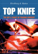 TOP KNIFE: The Art & Craft of Trauma Surgery
