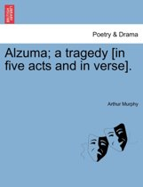 Alzuma; A Tragedy [In Five Acts and in Verse].