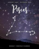 Pisces - January 2020 - December 2020 - Weekly + Monthly Planner: Pisces Zodiac Constellation Sign Calendar Agenda with Quotes Keywords-