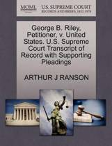 George B. Riley, Petitioner, V. United States. U.S. Supreme Court Transcript of Record with Supporting Pleadings