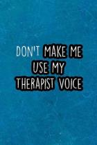 Don't Make Me Use My Therapist Voice