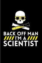 Back Of Man I'm A Scientist: Funny Chemistry Quote 2020 Planner - Weekly & Monthly Pocket Calendar - 6x9 Softcover Organizer - For Teachers & Stude