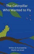 The Caterpillar Who Wanted to Fly