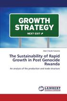 The Sustainability of Rapid Growth in Post Genocide Rwanda