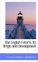 The English Future; Its Origin and Development ..