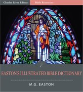 Easton's Illustrated Bible Dictionary (Illustrated Edition)