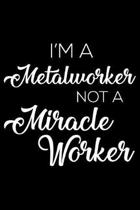 I'm a Metalworker Not a Miracle Worker