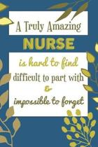 A Truly Amazing NURSE Is Hard To Find Difficult To Part With & Impossible To Forget