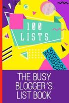 100 Lists, The Busy Blogger's List Book: Keep track of your blog to do lists, write lists for fun, create your life by lists in this book of blank lis