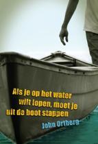 Als Je Op Het Water Wilt Lopen, Moet Je Uit De Boot Stappen