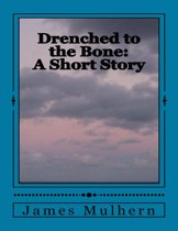Drenched to the Bone: A Short Story