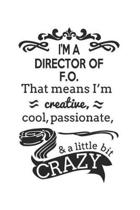 I'm A Director of F.O. That Means I'm Creative, Cool, Passionate & A Little Bit Crazy