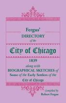 Fergus' Directory of the City of Chicago, 1839, along with Biographical Sketches of Some of the Early Settlers of the City of Chicago