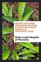 Reports and Other Documents Relating to the State Lunatic Hospital at ...