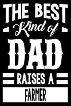 The Best Kind Of Dad Raises A Farmer: College Ruled Lined Journal Notebook 120 Pages 6''x9'' - Best Dad Gifts Personalized