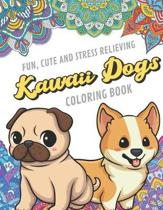 Fun Cute And Stress Relieving Kawaii Dogs Coloring Book: Find Relaxation And Mindfulness By Coloring the Stress Away With Beautiful Black and White Cu